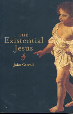 The Existential Jesus by John Carroll image