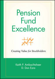 Pension Fund Excellence by Keith P Ambachtsheer