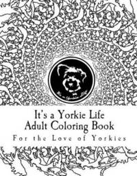 It's a Yorkie Life Adult Coloring Book by It's a Yorkie Life
