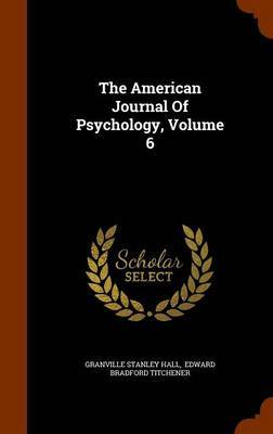 The American Journal of Psychology, Volume 6 by Granville Stanley Hall