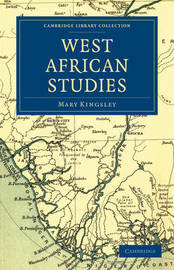 West African Studies by Mary Kingsley