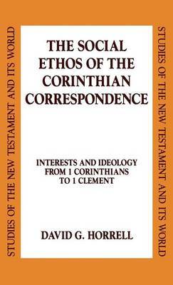 The Social Ethos of the Corinthian Correspondence by David G Horrell image