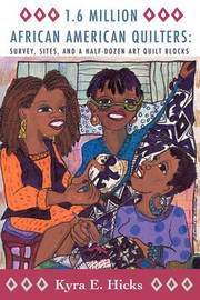1.6 Million African American Quilters by Kyra E Hicks