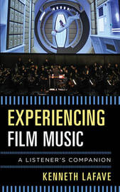 Experiencing Film Music by Kenneth Lafave