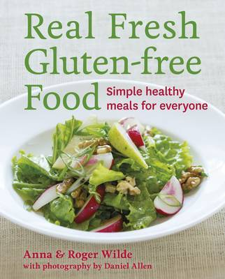 Real Fresh Gluten-Free Food: Simple Healthy Meals for the Whole Family by Anna Wilde