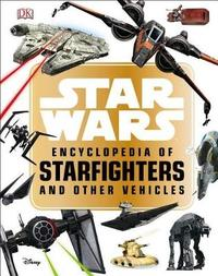 Star Wars Encyclopedia of Starfighters and Other Vehicles by Landry Q Walker