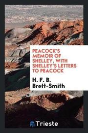 Peacock's Memoir of Shelley, with Shelley's Letters to Peacock by H.F.B. Brett-Smith image