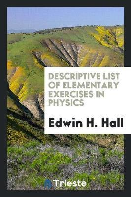 Descriptive List of Elementary Exercises in Physics by Edwin H. Hall