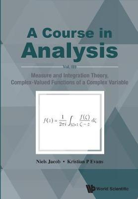 Course In Analysis, A - Vol. Iii: Measure And Integration Theory, Complex-valued Functions Of A Complex Variable by Kristian P. Evans image