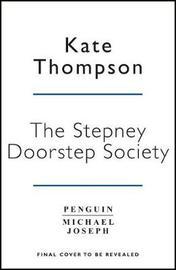 The Stepney Doorstep Society by Kate Thompson