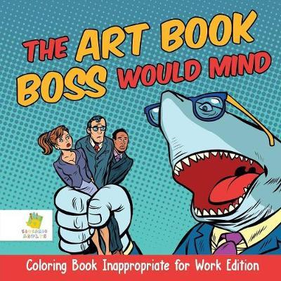 The Art Book Boss Would Mind Coloring Book Inappropriate for ...