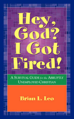 Hey God? I Got Fired! by Brian L. Leo image