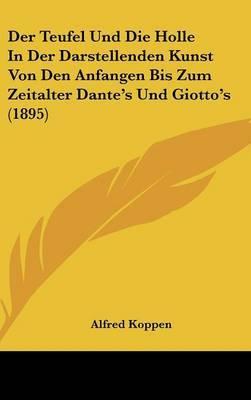 Der Teufel Und Die Holle in Der Darstellenden Kunst Von Den Anfangen Bis Zum Zeitalter Dante's Und Giotto's (1895) by Alfred Koppen image