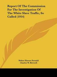Report of the Commission for the Investigation of the White Slave Traffic, So Called (1914) by Charles W Birtwell image