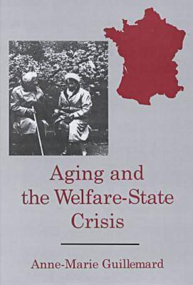 Aging and the Welfare-state Crisis by Anne-Marie Guillermard
