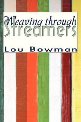 Weaving Through Streamers by Lou Bowman