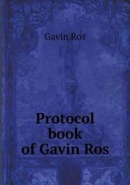 Protocol Book of Gavin Ros by Gavin Ros