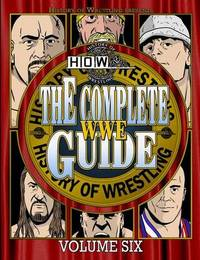 The Complete Wwe Guide Volume Six by James Dixon