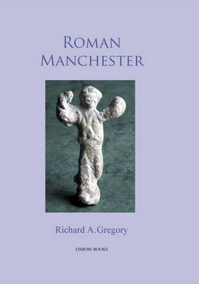 Roman Manchester by Richard A. Gregory