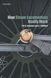 How Steam Locomotives Really Work by A.J. Goldfinch