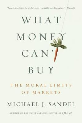 What Money Can't Buy by Michael J Sandel