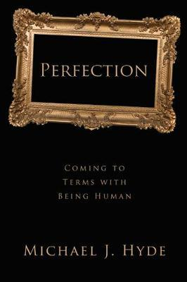 Perfection by Michael J. Hyde