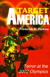 Target America: Terror at the 2002 Olympics by Frederick W Parkins, Jr. image