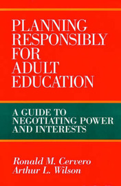 Planning Responsibly for Adult Education: A Guide to Negotiating Power and Interests by Ronald M. Cervero image