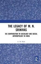 The Legacy of M. N. Srinivas by A.M. Shah