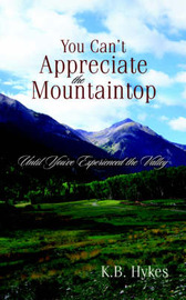 You Can't Appreciate the Mountaintop by K. B. Hykes