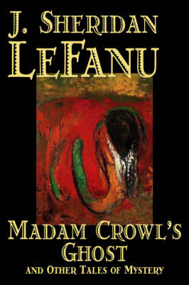 Madam Crowl's Ghost and Other Tales of Mystery by J. Sheridan Lefanu image