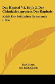 Das Kapital V2, Book 2, Der Cirkulationsprocess Des Kapitals: Kritik Der Politischen Oekonomie (1885) by Karl Marx