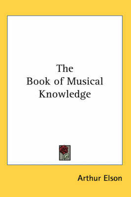 The Book of Musical Knowledge by Arthur Elson