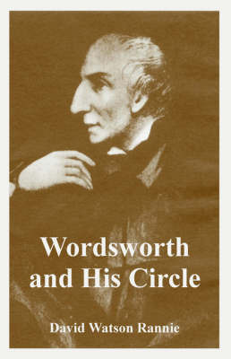 Wordsworth and His Circle by David Watson Rannie