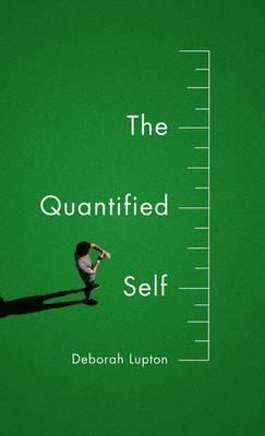 The Quantified Self by Deborah Lupton