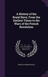 A History of the Royal Navy, from the Earliest Times to the Wars of the French Revolution by Nicholas Harris Nicolas image