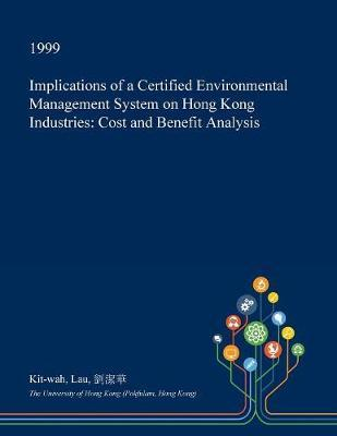 Implications of a Certified Environmental Management System on Hong Kong Industries by Kit-Wah Lau
