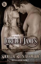 Shoulda Been A Cowboy by Lorelei James