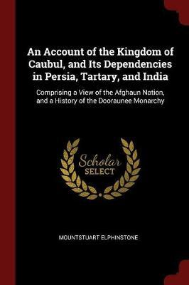 An Account of the Kingdom of Caubul, and Its Dependencies in Persia, Tartary, and India by Mountstuart Elphinstone image