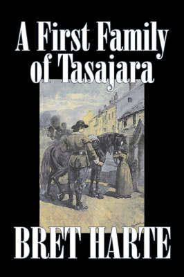 A First Family of Tasajara by Bret Harte, Fiction, Literary, Westerns, Historical by Bret Harte