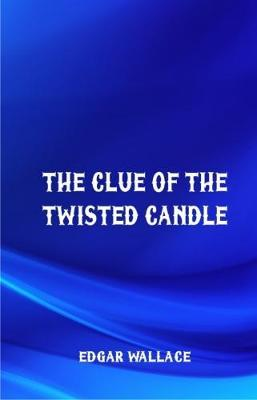 The Clue of the Twisted Candle by Edgar Wallace