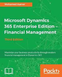 Microsoft Dynamics 365 Enterprise Edition - Financial Management by Mohamed Aamer