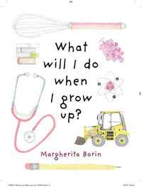 What Will I Do When I Grow Up? by Margherita Borin