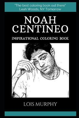 Noah Centineo Inspirational Coloring Book by Lois Murphy