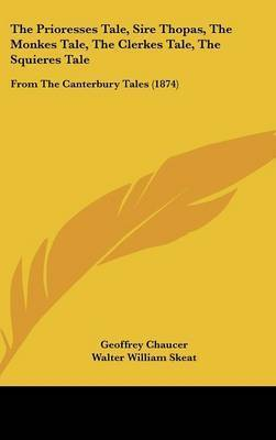 The Prioresses Tale, Sire Thopas, the Monkes Tale, the Clerkes Tale, the Squieres Tale: From the Canterbury Tales (1874) by Geoffrey Chaucer
