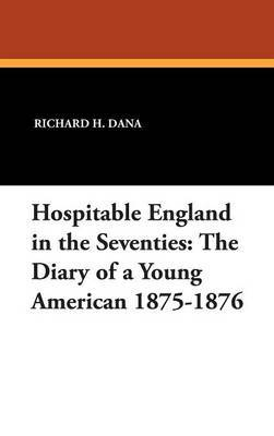 Hospitable England in the Seventies: The Diary of a Young American 1875-1876 by Dr Richard H Dana (Regional Research Institute for Human Services, Portland State University Regional Research Institute, Portland, Oregon Regional Re image