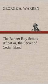 The Banner Boy Scouts Afloat Or, the Secret of Cedar Island by George A. Warren