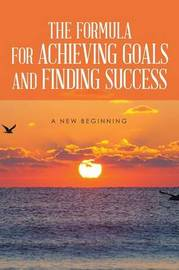 The Formula for Achieving Goals and Finding Success by Rod Burns
