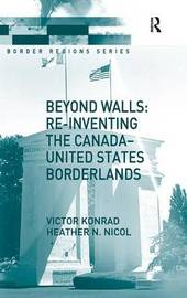 Beyond Walls: Re-inventing the Canada-United States Borderlands by Victor Konrad