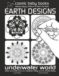 Earth Designs: Underwater World Colouring Book : Black and White Book for a Newborn Baby and the Whole Family: 2 by Iya Whiteley image